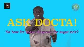 Ask Docta! Episode 1 Part 2 Sugar Sick (Pidgin)