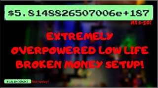 EXTREMELY OVERPOWERED LOW LIFE BROKEN MONEY SETUP! (Miner's Haven)