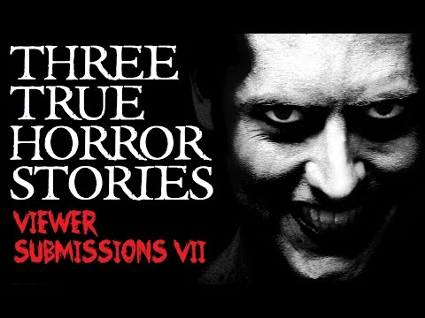 3 Scary TRUE Horror Stories (Viewer Submissions VII) *Graphic Warning*