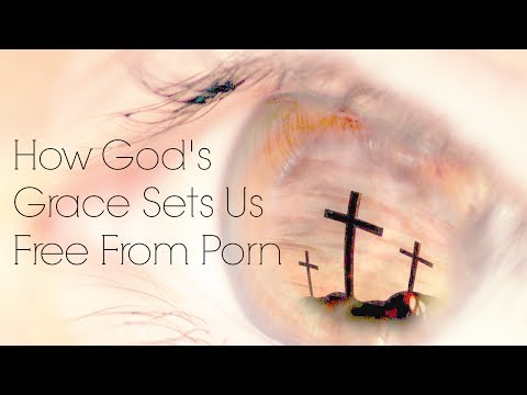 How God's Grace Set Us Free From Porn video