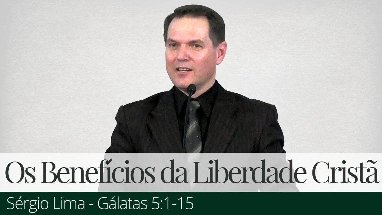 Os Benefícios da Liberdade Cristã - Sérgio Lima