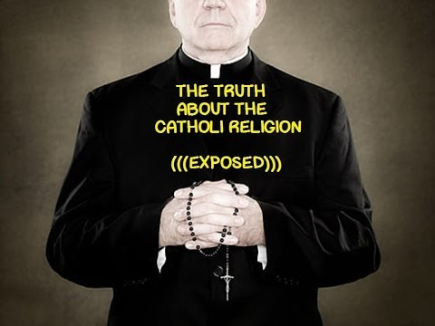 THE TRUTH ABOUT THE CATHOLIC RELIGION EXPOSED