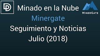 Minado en la Nube - Minergate Seguimiento y Noticias - Julio 2018