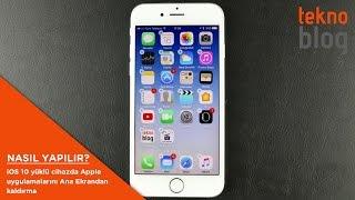iOS 10 yüklü cihazda Apple uygulamaları Ana Ekrandan nasıl kaldırılır?
