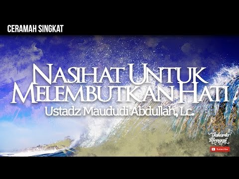 Nasihat Untuk Melembutkan Hati - Ustadz Maududi Abdullah, Lc.