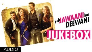 Yeh Jawaani Hai Deewani  | Jukebox 2 | Ranbir Kapoor, Deepika Padukone
