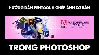 Hướng dẫn vẽ Pentool & ghép hình cơ bản trong Photoshop