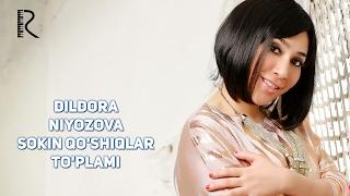 Dildora Niyozova - Sokin qo'shiqlar to'plami | Дилдора Ниёзова - Сокин кушиклар туплами