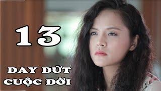 Day Dứt Cuộc Đời - Tập 13 | Phim Tình Cảm Việt Nam Mới Hay Nhất 2018