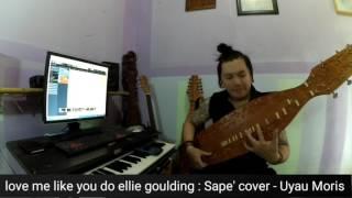 Download Lagu Love me like you do Ellie Goulding: Sape Cover traditional instrument Gratis STAFABAND
