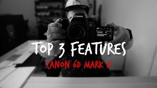 Top 3 Features - Canon 6D Mark ii Review