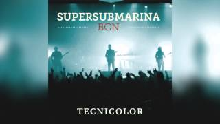 Supersubmarina - Tecnicolor (BCN)
