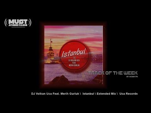 DJ Volkan Uca Feat. Merih Gurluk - Istanbul (Extended Mix) by RADIO MUST ATHENS