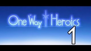 One Way Heroics Let's Play- Part 1 (A Knight and a Demonlord)