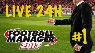 FOOTBALL MANAGER 2017 | Live Marathon 24h - 1