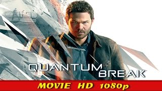 Quantum Break All Cutscenes - Quantum Break Every Cutscene Full Story - Quantum Break Movie