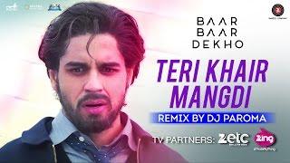 Teri Khair Mangdi - Remix by Dj Paroma | Baar Baar Dekho | Sidharth Malhotra & Katrina Kaif