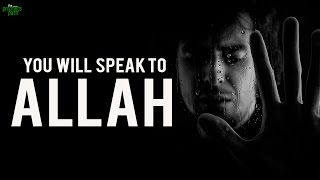 You Will Speak To Allah
