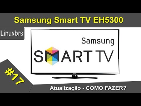 Samsung EH-5300 SmartTV - Atualização - COMO FAZER? - Linuxbrs - PT-BR - Brasil