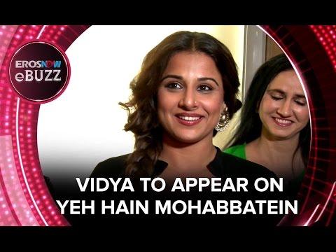Vidya To Appear On Yeh Hain Mohabbatein | ErosNow EBuzz | Bollywood News