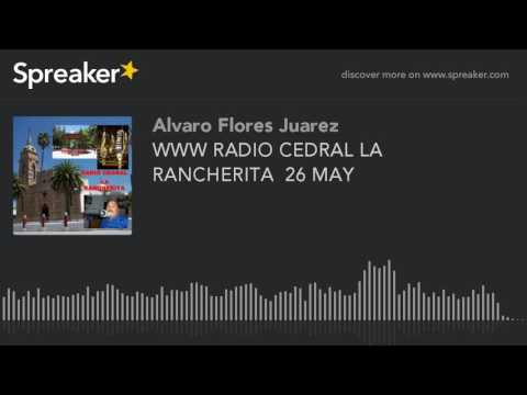WWW RADIO CEDRAL LA RANCHERITA  26 MAY (part 14 of 14)