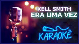 Ouça 🎤 KARAOKÊ - Era Uma Vez - Kell Smith