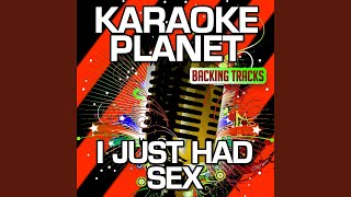 I Just Had Sex Explicit Karaoke Version With Background Vocals Originally Performed By