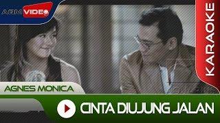 Agnes Monica - Cinta Diujung Jalan  Karaoke
