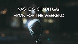 Nashe Si Chadh Gayi / Hymn for the Weekend - Penn Masala