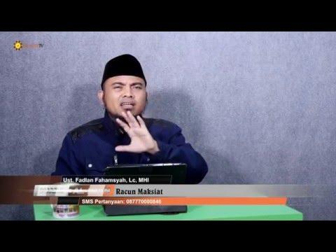 Pengajian Islam: Racun Maksiat - Ustadz Fadlan Fahamsyah, Lc, MHI
