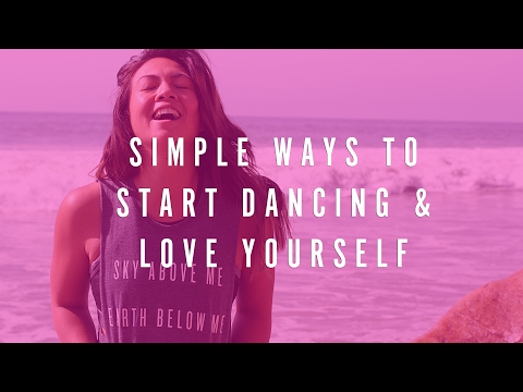 Simple Ways to Start Dancing 👯+ LOVE YOURSELF Right Now 💖💖💖