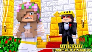 LITTLE KELLY HAS TO MARRY THE EVIL PRINCE? | Minecraft Little Kelly