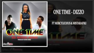 One Time - Dizzo ft Mercylicious, MistaRafiki