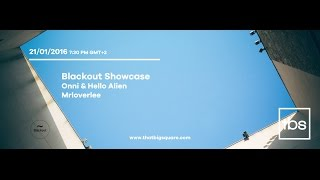 Blackout Showcase @That Big Square / Onni & Hello Alien // Mrloverlee