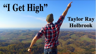 Taylor Ray Holbrook I Get High
