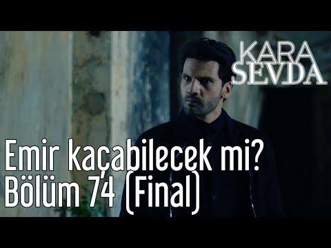 Kara Sevda 74. Bölüm (Final) - Emir Kaçabilecek mi?