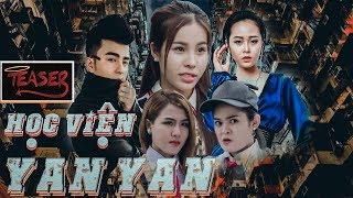 Phim Ca Nhạc   HỌC VIỆN YAN YAN   Teaser    Phim Học Đường Mới Nhất 2018   Văn Nguyễn Media