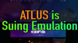 Atlus is Suing Emulation!