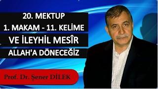 Prof. Dr. Şener Dilek - 20. Mektup - 1. Makam - 11. Kelime - Ve ileyhil Mesîr - Allah'a Döneceğiz