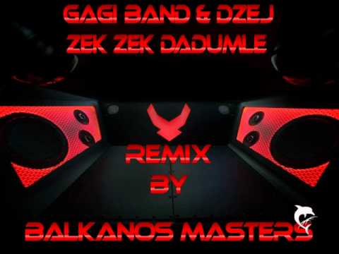 Gagi Band & Dzej - Zek Zek Dadumle (balkanos Masters Remix) video