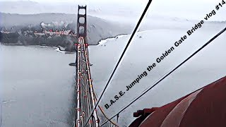 B.A.S.E. Jumping the Golden Gate Bridge vlog #14