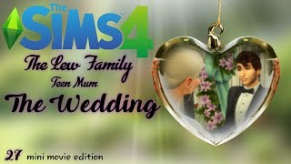 The Sims 4 Teen Mum Mini Moive edition 'The Wedding'