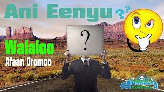 Ani eenyu? {Walaloo Afaan Oromoo} by Hamza