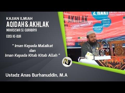 Ustadz Anas Burhanuddin, M.A  - Iman Kepada Malaikat Dan Iman Kepada Kitab Kitab Allah