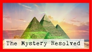The Mystery Resolved - Pyramids Of Giza Incredible!!!