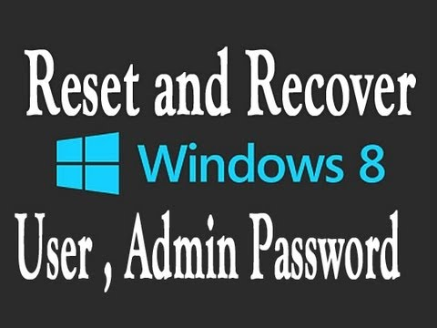 How To Recover , Reset Windows 8 User or Admin password Easily