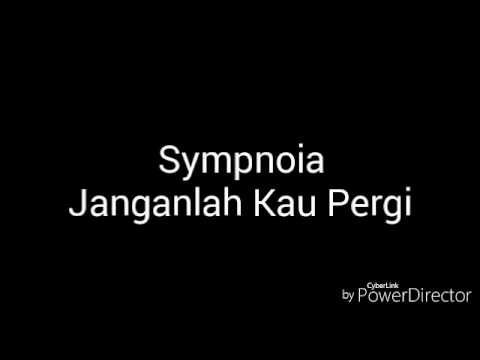Lagu Sympnoia - Janganlah Kau Pergi