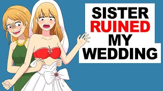 My Sister Ruined My Wedding