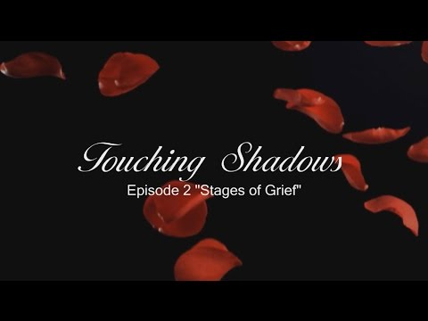 """Touching Shadows - EP2 """"Stages of Grief"""""""