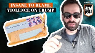 "It's Insane To Blame Violence On Trump's ""Rhetoric"" | The Matt Walsh Show Ep. 132"